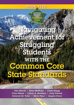 Navigating Achievement for Struggling Students with the Common Core State Standards - Hierck, Tom, and McNulty, Brian, and Gregg, Linda A