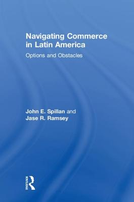 Navigating Commerce in Latin America: Options and Obstacles - Spillan, John E, and Ramsey, Jase R