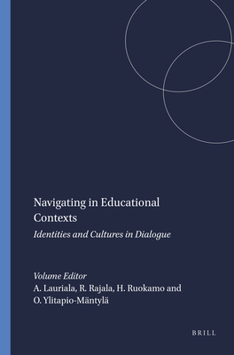 Navigating in Educational Contexts: Identities and Cultures in Dialogue - Lauriala, Anneli (Volume editor), and Rajala, Raimo (Volume editor), and Ruokamo, Heli (Volume editor)