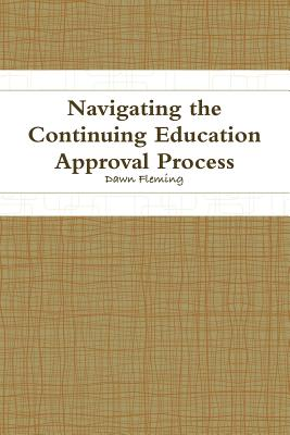 Navigating the Continuing Education Approval Process - Fleming, Dawn