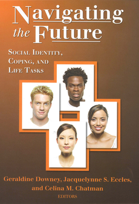 Navigating the Future: Social Identity, Coping, and Life Tasks - Downey, Geraldine (Editor), and Eccles, Jacquelynne (Editor), and Chatman, Celina (Editor)