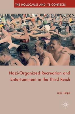 Nazi-Organized Recreation and Entertainment in the Third Reich - Timpe, Julia