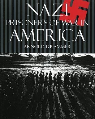 Nazi Prisoners of War in America - Krammer, Arnold