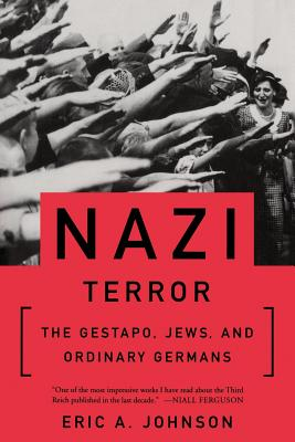 Nazi Terror: The Gestapo, Jews, and Ordinary Germans - Johnson, Eric A