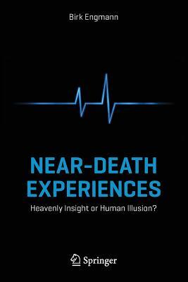 Near-Death Experiences: Heavenly Insight or Human Illusion? - Engmann, Birk