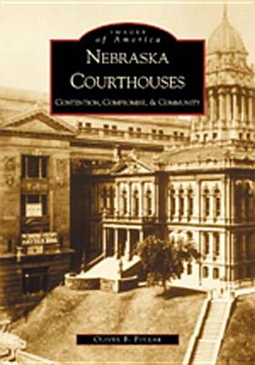 Nebraska Courthouses: Contention, Compromise, & Community - Pollak, Oliver B