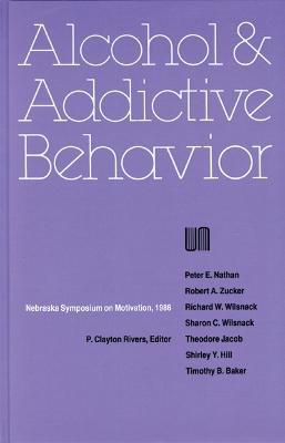 Nebraska Symposium on Motivation, 1986, Volume 34: Alcohol and Addictive Behavior - Nebraska Symposium, and Rivers, P Clayton (Editor)