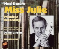 Ned Rorem: Miss Julie - David Blackburn (vocals); Heather Sarris (vocals); Judd Ernster (vocals); Laurelyn Watson (vocals); Mark Mulligan (vocals);...