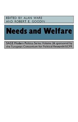 Needs and Welfare - Ware, Alan J, Dr. (Editor), and Goodin, Robert E (Editor)