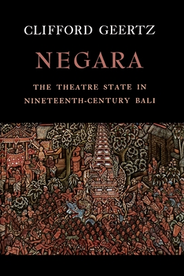 Negara: The Theatre State in Nineteenth-Century Bali - Geertz, Clifford