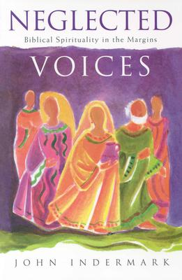 Neglected Voices: Biblical Spirituality in the Margins - Indermark, John