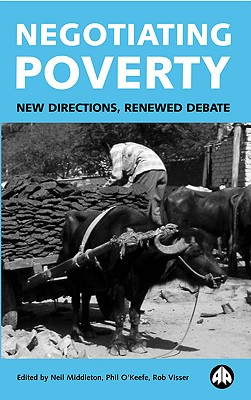 Negotiating Poverty: New Directions, Renewed Debate - Middleton, Neil (Editor), and O'Keefe, Phil (Editor), and Visser, Rob (Editor)