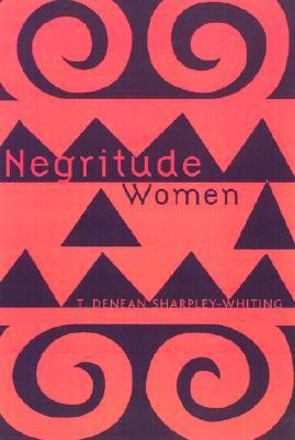 Negritude Women - Sharpley-Whiting, T Denean