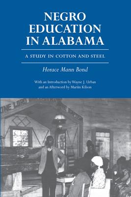 Negro Education in Alabama Negro Education in Alabama Negro Education in Alabama: A Study in Cotton and Steel a Study in Cotton and Steel a Study in Cotton and Steel - Bond, Horace Mann, Mrs.