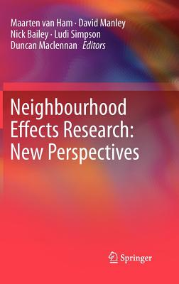 Neighbourhood Effects Research: New Perspectives - Ham, Maarten Van (Editor), and Manley, David (Editor), and Bailey, Nick (Editor)