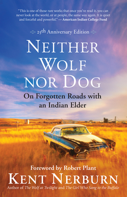 Neither Wolf Nor Dog: On Forgotten Roads with an Indian Elder - Nerburn, Kent, and Plant, Robert (Foreword by)