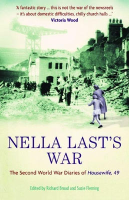 Nella Last's War: The Second World War Diaries of Housewife, 49 - Broad, Richard (Editor), and Fleming, Suzie (Editor)