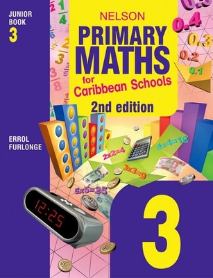 Nelson Primary Maths for Caribbean Schools Junior Book 3 - Furlonge, Errol Anthony, and Clarke, Peter (Contributions by)