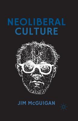 Neoliberal Culture - McGuigan, Jim, Dr.