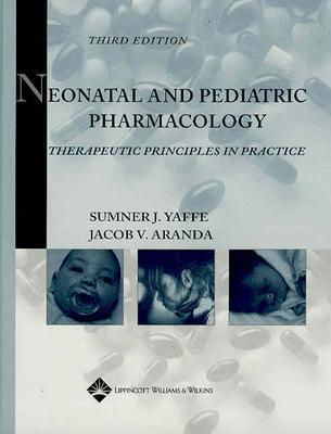 Neonatal and Pediatric Pharmacology: Therapeutic Principles in Practice - Aranda, Jacob V, MD, PhD, Frcp(c) (Editor), and Yaffe, Sumner J, MD (Editor)
