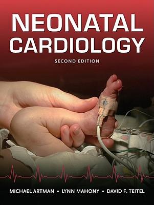 Neonatal Cardiology - Artman, Michael, M.D., and Mahoney, Lynn, and Teitel, David