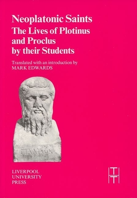 Neoplatonic Saints: The Lives of Plotinus and Proclus by Their Students - Edwards, Mark (Translated by)