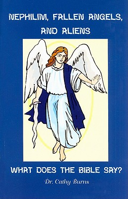 Nephilim, Fallen Angels, and Aliens: What Does the Bible Say? - Burns, Cathy