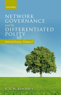Network Governance and the Differentiated Polity: Selected Essays, Volume I - Rhodes, R. A. W.