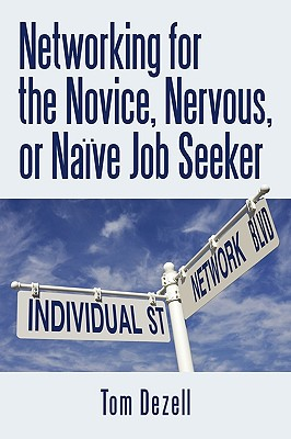 Networking for the Novice, Nervous, or Naive Job Seeker - Tom Dezell, Dezell