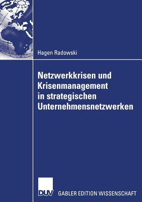 Netzwerkkrisen Und Krisenmanagement in Strategischen Unternehmensnetzwerken - Horvath Und Prof Dr Eberhard Seidel, Prof Dr Peter (Foreword by), and Radowski, Hagen