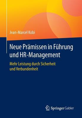 Neue Pramissen in Fuhrung Und HR-Management: Mehr Leistung Durch Sicherheit Und Verbundenheit - Kobi, Jean-Marcel