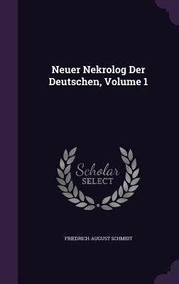 Neuer Nekrolog Der Deutschen, Volume 1 - Schmidt, Friedrich-August