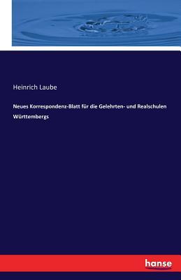 Neues Korrespondenz-Blatt Fur Die Gelehrten- Und Realschulen Wurttembergs - Laube, Heinrich
