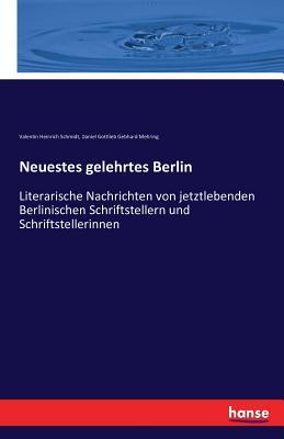 Neuestes Gelehrtes Berlin - Schmidt, Valentin Heinrich, and Mehring, Daniel Gottlieb Gebhard
