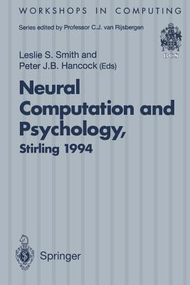 Neural Computation and Psychology: Proceedings of the 3rd Neural Computation and Psychology Workshop (Ncpw3), Stirling, Scotland, 31 August - 2 September 1994 - Smith, Leslie S (Editor), and Hancock, Peter J B (Editor)