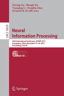 Neural Information Processing: 24th International Conference, Iconip 2017, Guangzhou, China, November 14-18, 2017, Proceedings, Part VI - Liu, Derong (Editor), and Xie, Shengli (Editor), and Li, Yuanqing (Editor)