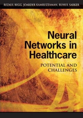 Neural Networks in Healthcare: Potential and Challenges - Begg, Rezaul (Editor)