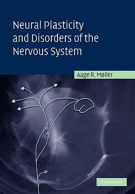Neural Plasticity and Disorders of the Nervous System - Moller, Aage R.