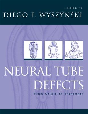 Neural Tube Defects: From Origin to Treatment - Wyszynski, Diego F (Editor)