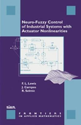 Neuro-Fuzzy Control of Industrial Systems with Actuator Nonlinearities - Lewis, F L, and Campos, J, and Selmic, R