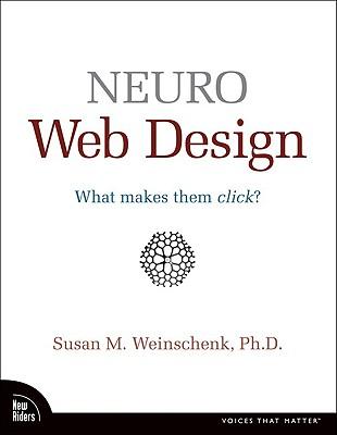 Neuro Web Design: What Makes Them Click? - Weinschenk, Susan