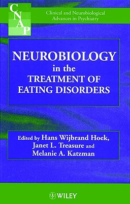 Neurobiology in the Treatment of Eating Disorders - Hoek, Hans Wijbrand (Editor), and Treasure, Janet (Editor), and Katzman, Melanie A, PhD (Editor)