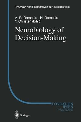 Neurobiology of Decision-Making - Damasio, Antonio R (Editor), and Damasio, Hanna, M.D. (Editor)
