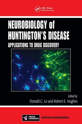 Neurobiology of Huntington's Disease: Applications to Drug Discovery - Lo, Donald C. (Editor), and Hughes, Robert E. (Editor)