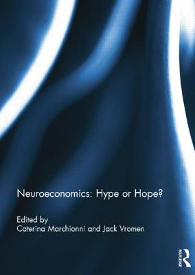Neuroeconomics: Hype or Hope? - Marchionni, Caterina (Editor), and Vromen, Jack (Editor)