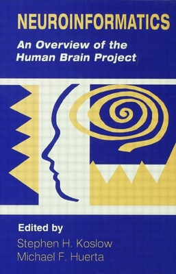 Neuroinformatics: An Overview of the Human Brain Project - Koslow, Stephen H (Editor)
