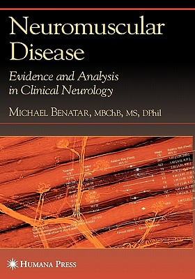 Neuromuscular Disease: Evidence and Analysis in Clinical Neurology - Benatar, Michael