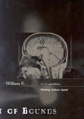 Neuropolitics: Thinking, Culture, Speed - Connolly, William E