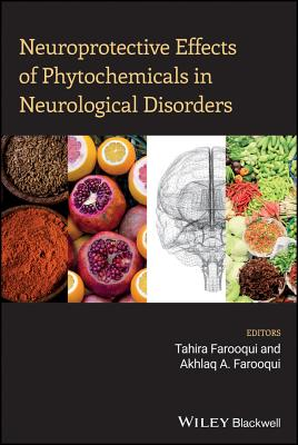 Neuroprotective Effects of Phytochemicals in Neurological Disorders - Farooqui, Tahira (Editor), and Farooqui, Akhlaq A. (Editor)