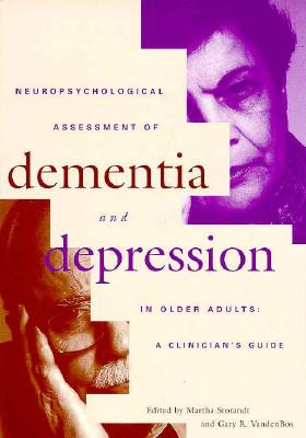 Neuropsychological Assessment of Dementia and Depression in Older Adults: A Clinician's Guide - Storandt, Martha (Editor), and VandenBos, Gary R (Editor)